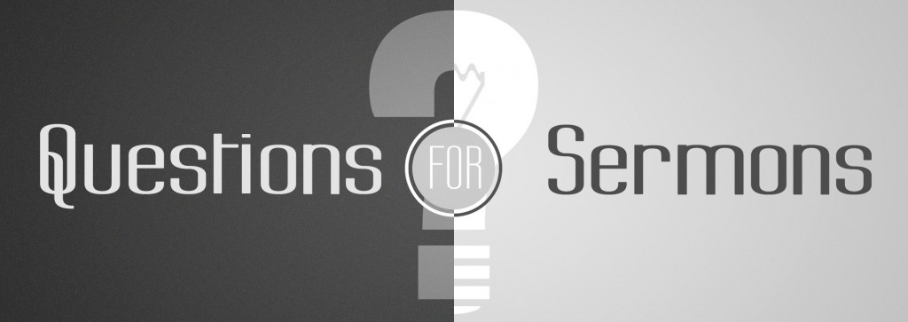 Questions for Sermons